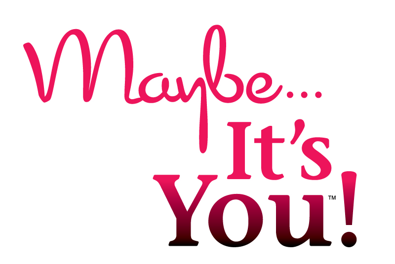 Maybe... It's You!™